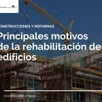 Principales motivos de la rehabilitación de edificios